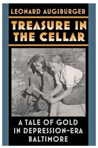 Treasure in the Cellar: A Tale of Gold in Depression-Era Baltimore by Leonard Augsburger