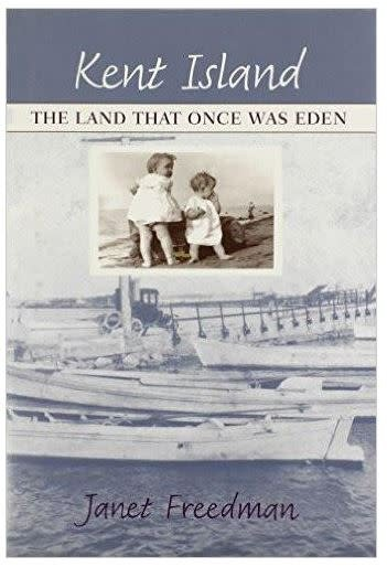 Kent Island: The Land That Once Was Eden by Janet Freedman