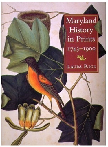 Maryland History in Prints: 1743-1900 by Laura Rice