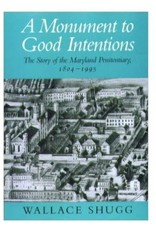 A Monument to Good Intentions: The Story of the Maryland Penitentiary, 1804-1995 By Wallace Shugg (hardcover)