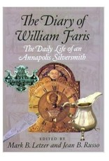 The Diary of William Faris: The Daily Life of an Annapolis Silversmith  by Mark Letzer (Editor), Jean B. Russo (Editor)