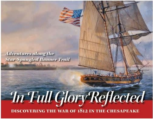 In Full Glory Reflected: Discovering the War of 1812 in the Chesapeake by Ralph E. Eshelman and Burton K. Kummerow