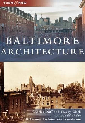 Arcadia Publishing Then & Now: Baltimore Architecture