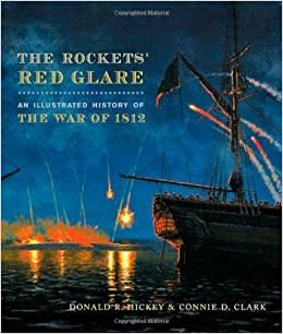 Johns Hopkins University Press The Rockets' Red Glare: An Illustrated History of The War of 1812
