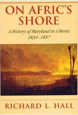 On Afric's Shore: A History of Maryland in Liberia, 1834-1857 by Richard L. Hall