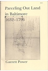 Parceling Out Land in Baltimore: 1632-1796 by Garrett Power