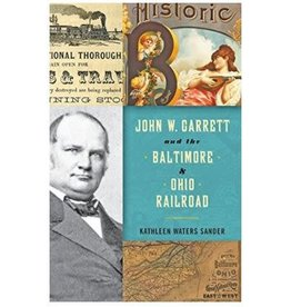 Johns Hopkins University Press John W. Garrett and the Baltimore & Ohio Railroad