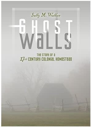 Ghost Walls: The Story of a 17th Century Colonial Homestead by Sally Walker