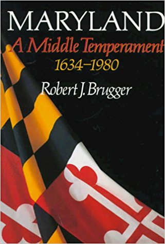 Johns Hopkins University Press Maryland: A Middle Temperament, 1634-1980 by Robert J. Brugger