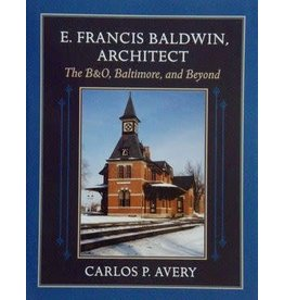 E. Francis Baldwin, Architect: The B&O, Baltimore, and Beyond