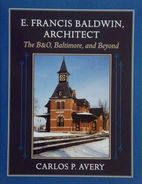 E. Francis Baldwin, Architect: The B&O, Baltimore, and Beyond