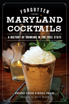 Arcadia Publishing Forgotten Md Cocktails: A History of Drinking in the Free State by Gregory Priebe and Nicole Priebe