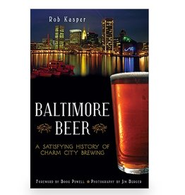 Arcadia Publishing Baltimore Beer: A Satisfying History of Charm City Brewing