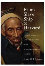 From Slave Ship to Harvard: Yarrow Mamout and the History of an African American Family