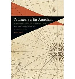 Privateers of the Americas: Spanish American Privateering from the United States in the Early Republic
