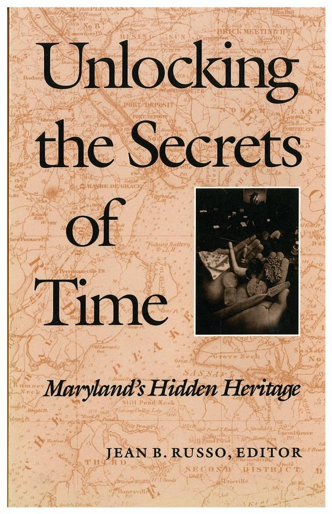 Unlocking the Secrets of Time: Maryland's Hidden Heritage edited by Jean B. Russo