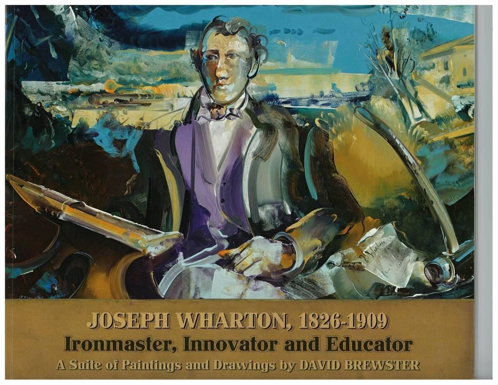 Joseph Wharton, 1826-1909: Ironmaster, Innovator, and Educator