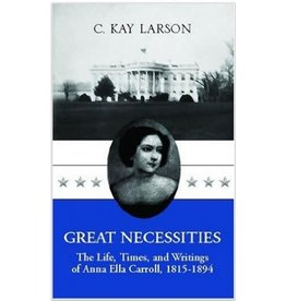 Great Necessities: The Life, Times, and Writings of Anna Ella Carroll (1815-1894)