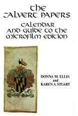 Calvert Papers: Calendar and Guide to the Microfilm Edition by Donna Ellis and Karen Stuart