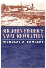 Sir John Fisher's Naval Revolution