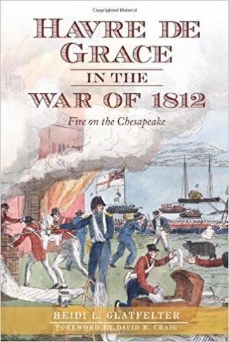 Havre de Grace in the War of 1812: Fire on the Chesapeake