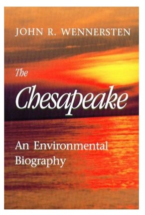 The Chesapeake: An Environmental Biography by John R. Wennersten