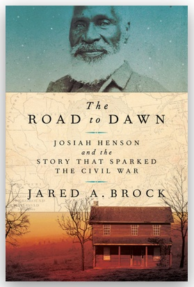 The Road to Dawn: Josiah Henson and the Story That Sparked the Civil War by Jared Brock