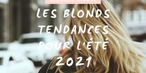 Les blonds tendances pour l'été 2021