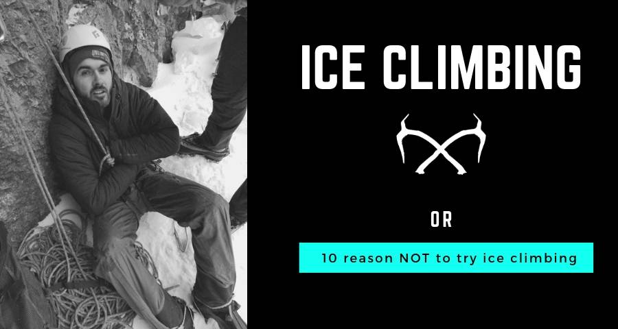 10 reasons to NOT try Ice Climbing