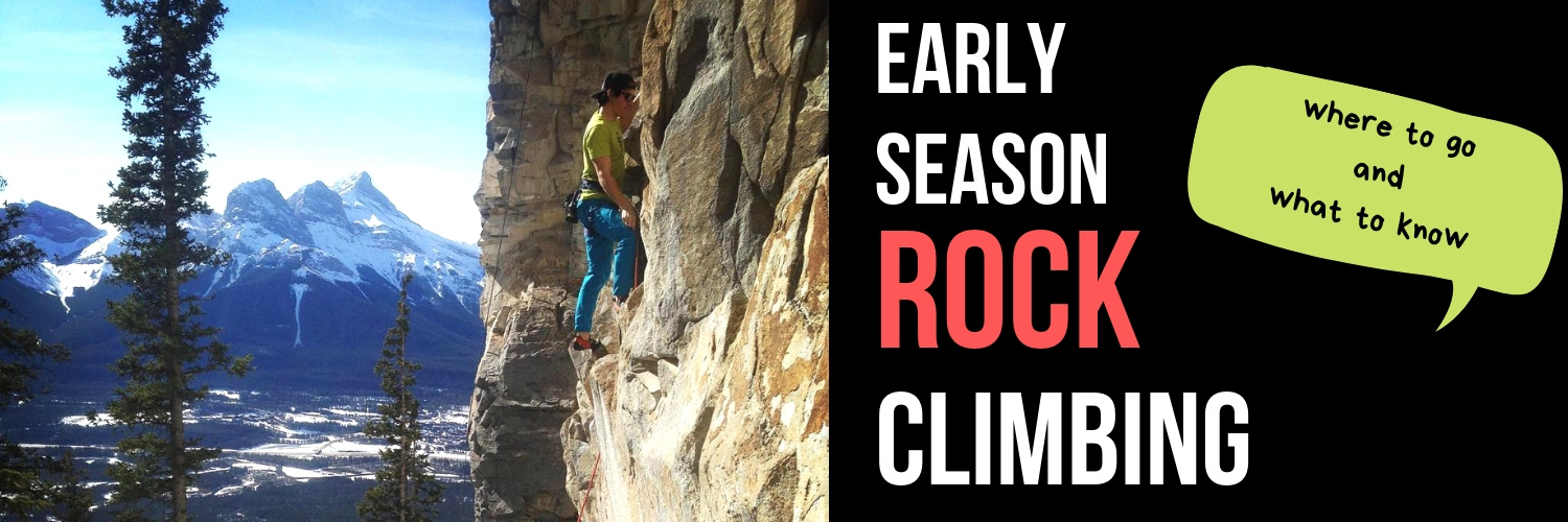 Early Season Rock Climbing - Where to go and what to know