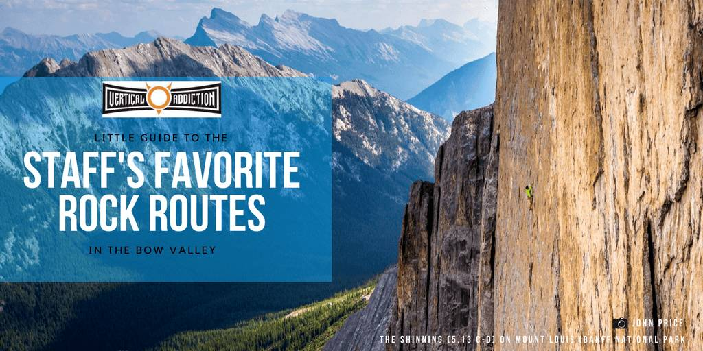 Vertical Addiction Staff's Favorite Rock Routes of the Bow Valley
