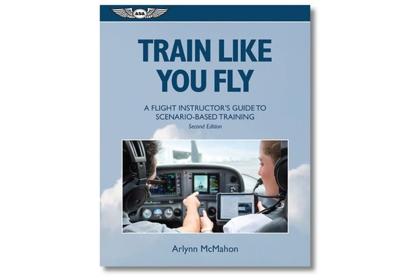 ASA Train Like You Fly: A Flight Instructor's Guide to Scenario-Based Training