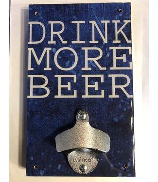 Drink More Beer Sign Wall Mounted Bottle Opener