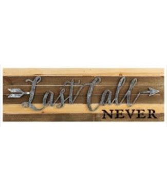 LAST CALL NEVER WOOD SIGN 24X8X2