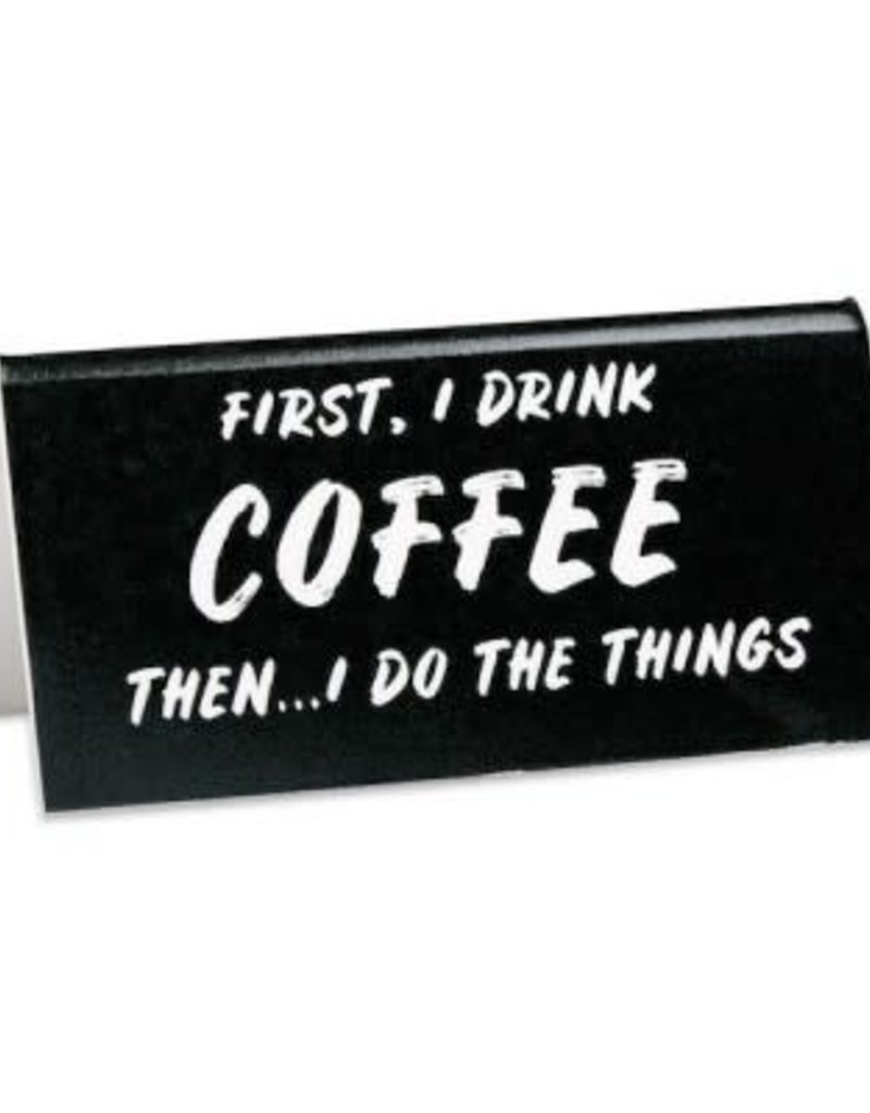 The Found Desk Sign First I Drink Coffee