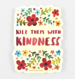Little Truths Studio Sticker Kill Them With Kindness