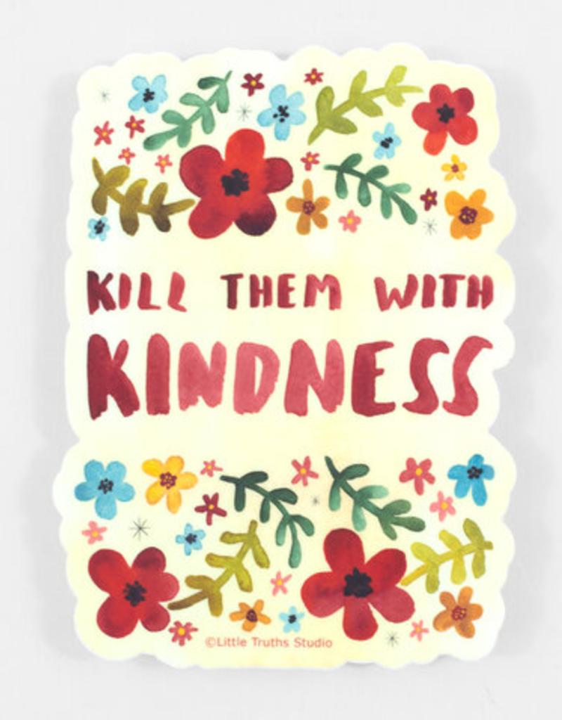 Little Truths Studio Sticker Kill Them With Kindness