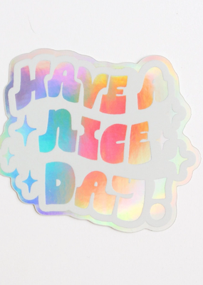 Have A Nice Day Holographic Sticker Have A Nice Day