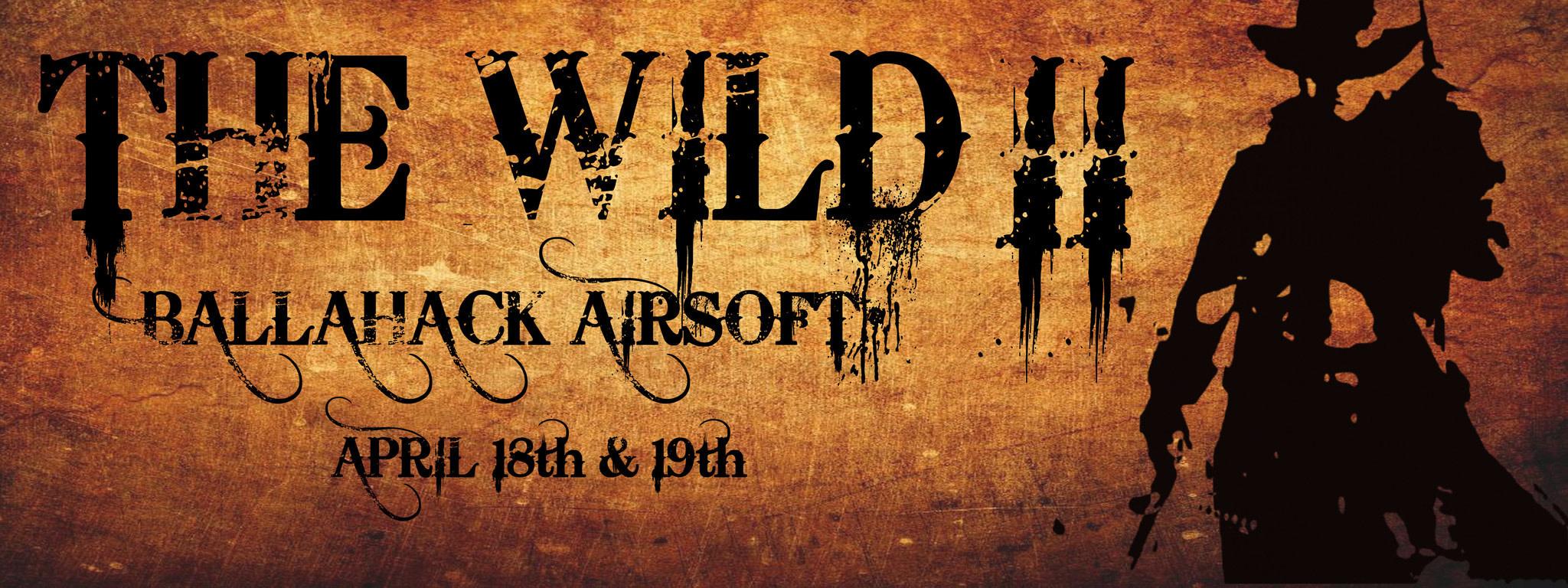 Ballahack Airsoft The Wild II (April 18th-19th, 2020)