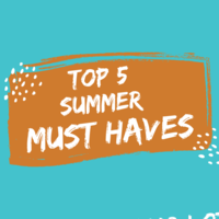 Top 5 Summer MUST HAVES