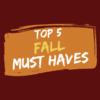 Top 5 Fall Must Haves