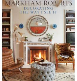 Markham Roberts, Decorating The Way I See It