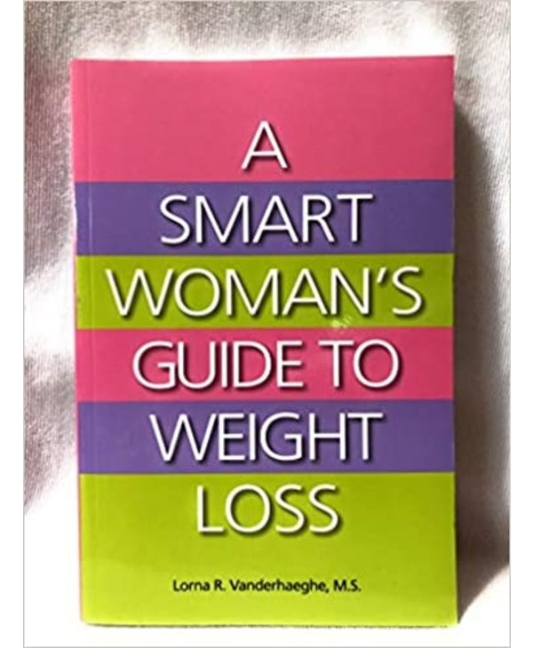 A Smart Woman's Guide to Weight Loss by Lorna R. Vanderhaeghe