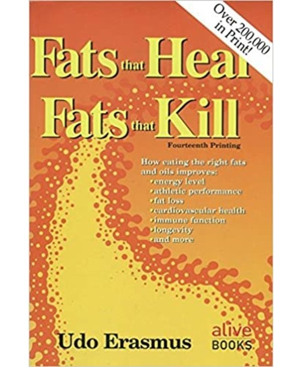 Fats that Heal, Fats that Kill by Udo Erasmus
