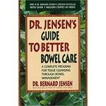 Dr. Jensen's Guide to Better Bowel Care by Dr. Bernard Jensen