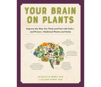 Your Brain on Plants: Improve the Way You Think and Feel with Safe―and Proven―Medicinal Plants and Herbs