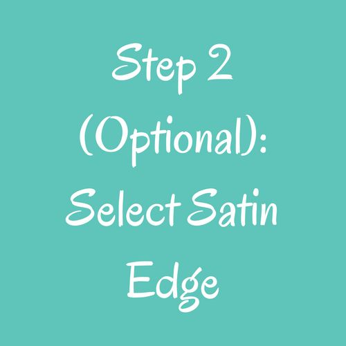 Step 2(Optional): Select Satin Edge