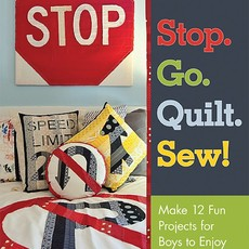 Stop.Go.Quilt.Sew!: Make 12 Fun Projects for Boys to Enjoy