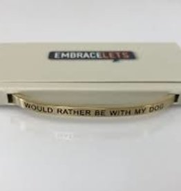 Would Rather Be With My Dog Embracelet Gold