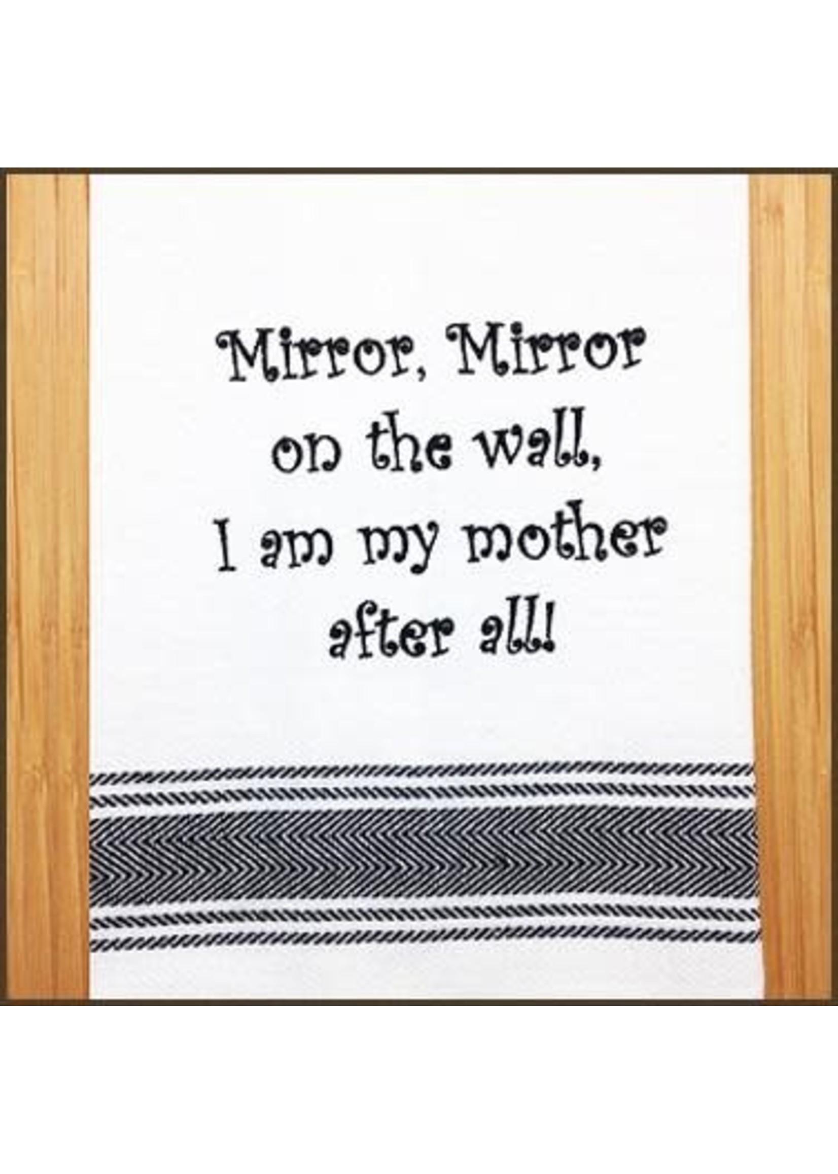 Wild Hare Designs Mirror Mirror I'm My Mother Towel